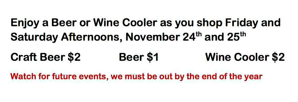 Enjoy a Beer or Wine Cooler as you shop Friday and Saturday Afternoons
